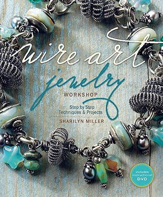 Wire Art Jewelry Workshop By Miller, Sharilyn