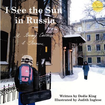 I See the Sun in Russia By King, Dedie/ Inglese, Judith (ILT)/ Ossipova, Irina (TRN)